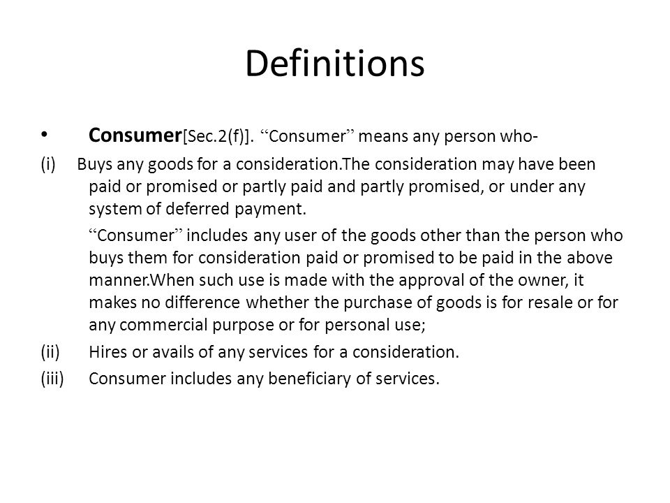 Definitions Consumer[Sec.2(f)]. Consumer means any person who-